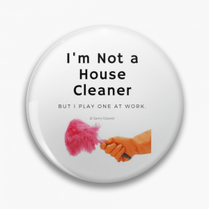 I'm Not a House Cleaner, Savvy Cleaner, Funny Cleaning Gifts, Button