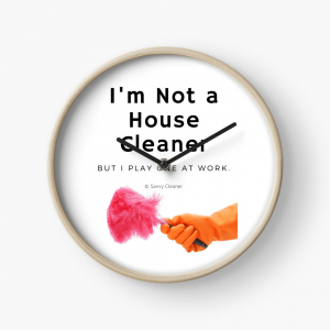 I'm Not a House Cleaner, Savvy Cleaner, Funny Cleaning Gifts, Clock