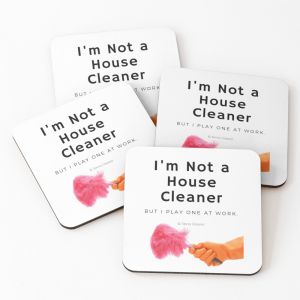 I'm Not a House Cleaner, Savvy Cleaner, Funny Cleaning Gifts, Coasters