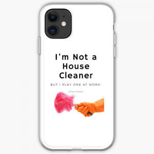 I'm Not a House Cleaner, Savvy Cleaner, Funny Cleaning Gifts, iphone case