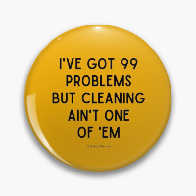 99 Problems, Savvy Cleaner Funny Cleaning Gifts, Buttons
