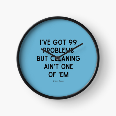 99 Problems Savvy Cleaner Funny Cleaning Gifts, Cleaning Clock