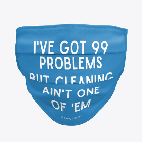 99 Problems Savvy Cleaner Funny Cleaning Gifts, Cleaning Cloth Facemask