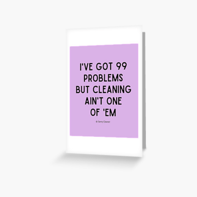99 Problems Savvy Cleaner Funny Cleaning Gifts, Cleaning Greeting Card