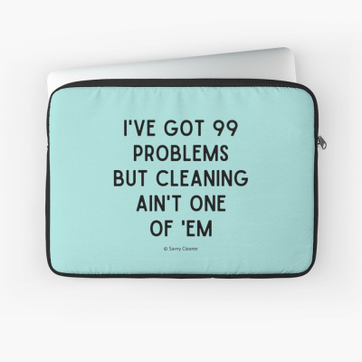 99 Problems Savvy Cleaner Funny Cleaning Gifts, Cleaning Laptop Sleeve