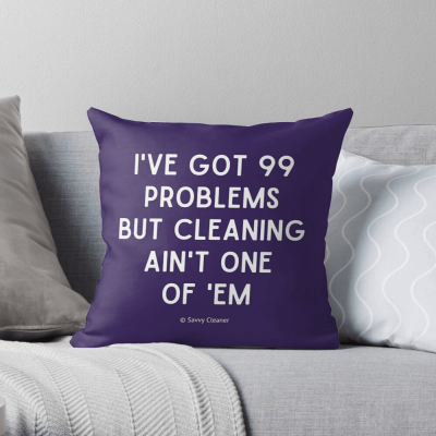 99 Problems Savvy Cleaner Funny Cleaning Gifts, Cleaning Pillow