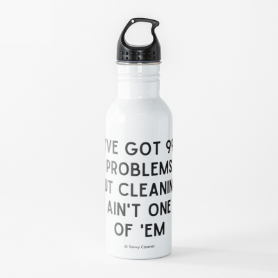99 Problems Savvy Cleaner Funny Cleaning Gifts, Cleaning Water bottle