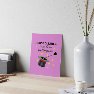 Dust Magician, Savvy Cleaner, Funny Cleaning Gifts, Board Print