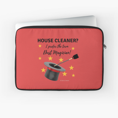 Dust Magician, Savvy Cleaner Funny Cleaning Gifts, Laptop Sleeve