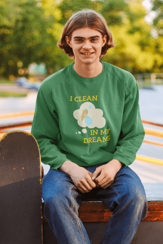 I Clean In My Dreams, Savvy Cleanner Funny Cleaning Shirts, Classic Crewneck Sweatshirt