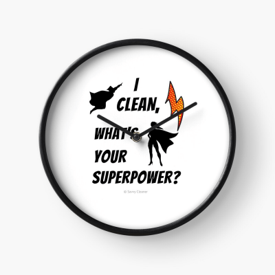 I Clean, What's your Superpower, Savvy Cleaner Funny Cleaning Gifts, Cleaning Clock