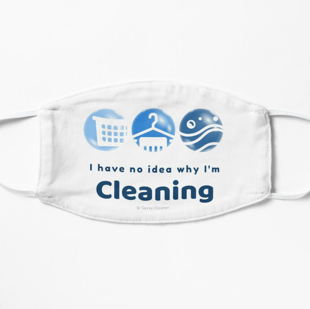 I have no idea why, Savvy Cleaner, Funny Cleaning Gifts, Cleaning Face Mask