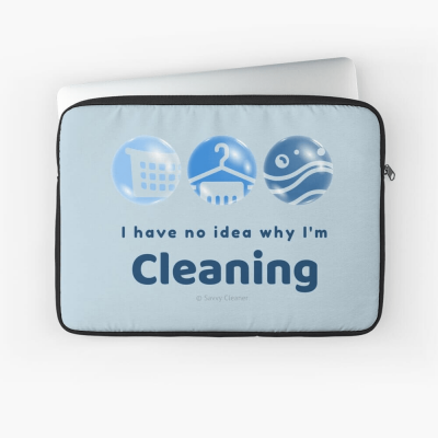 I have no idea why, Savvy Cleaner, Funny Cleaning Gifts, Cleaning Laptop Sleeve