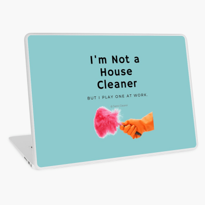 I'm Not a House Cleaner, Savvy Cleaner, Funny Cleaning Gifts, Cleaning Laptop Skin