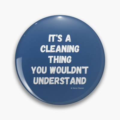 It's a Cleaning Thing, Savvy Cleaner Funny Cleaning Gifts, Buttons