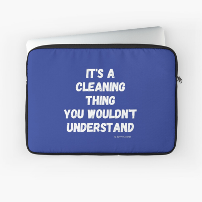 It's a Cleaning Thing, Savvy Cleaner, Funny Cleaning Gifts, Cleaning Laptop Sleeve