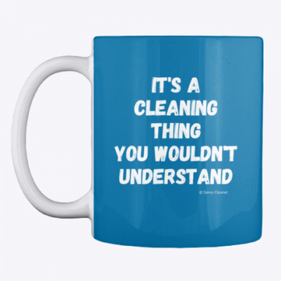 It's a Cleaning Thing, Savvy Cleaner, Funny Cleaning Gifts, Cleaning Mug