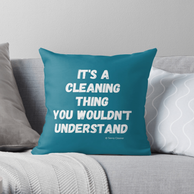 It's a Cleaning Thing, Savvy Cleaner, Funny Cleaning Gifts, Cleaning Pillow
