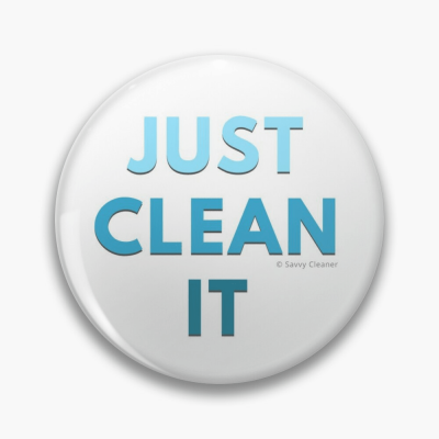 Just Clean it, Savvy Cleaner Funny cleaning Gifts, Cleaning Button