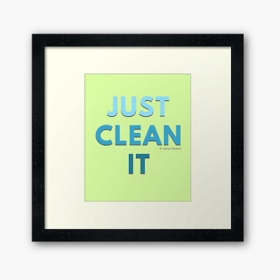 Just Clean it, Savvy Cleaner Funny cleaning Gifts, Cleaning framed art print