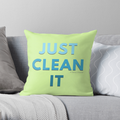 Just Clean it, Savvy Cleaner Funny cleaning Gifts, Cleaning throw pillow