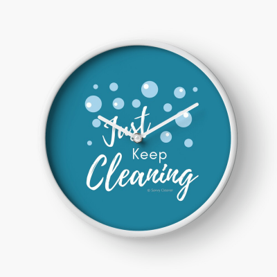 Just keep Cleaning, Savvy Cleaner Funny Cleaning Gifts, Cleaning Clock