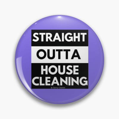 Straight Outta House Cleaning, Savvy Cleaner Funny Cleaning Gifts, Cleaning Button