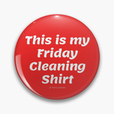 This is my friday cleaning shirt, Savvy Cleaner Funny cleaning shirts, Cleaning button