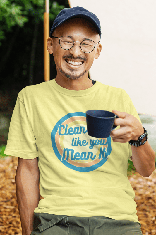 Clean it Like You Mean It, Savvy Cleaner Funny Cleaning Shirts, Comfort T-Shirt