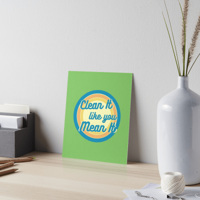 Clean it Like you Mean it, Savvy Cleaner Funny Cleaning Gifts, Cleaning Art Board Print