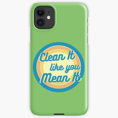 Clean it Like you Mean it, Savvy Cleaner Funny Cleaning Gifts, Cleaning Iphone Case