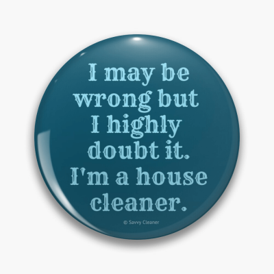 I May Be Wrong, Savvy Cleaner Funny Cleaning gifts, Cleaning Button