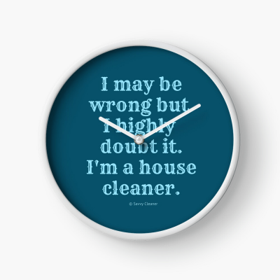 I May Be Wrong, Savvy Cleaner Funny Cleaning gifts, Cleaning Clock