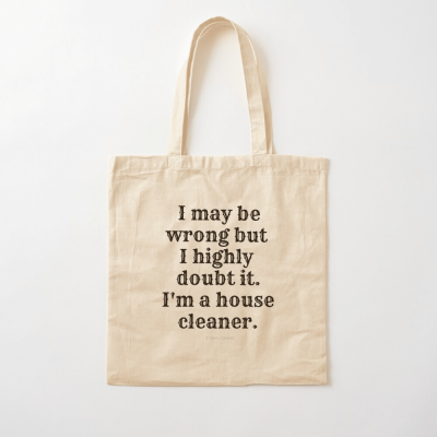 I May Be Wrong, Savvy Cleaner Funny Cleaning gifts, Cleaning Cotton Tote Bag