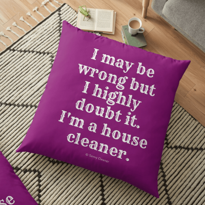 I May Be Wrong, Savvy Cleaner Funny Cleaning gifts, Cleaning Floor pillow