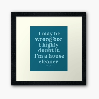 I May Be Wrong, Savvy Cleaner Funny Cleaning gifts, Cleaning Framed Art Print