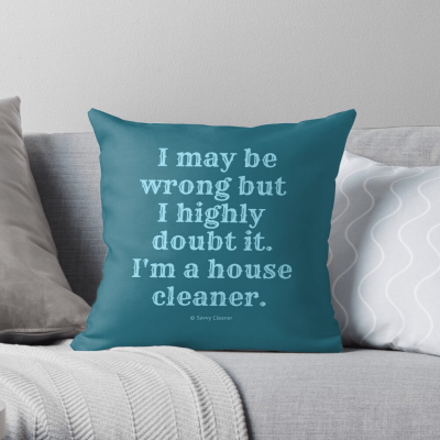 I May Be Wrong, Savvy Cleaner Funny Cleaning gifts, Cleaning Throw Pillow