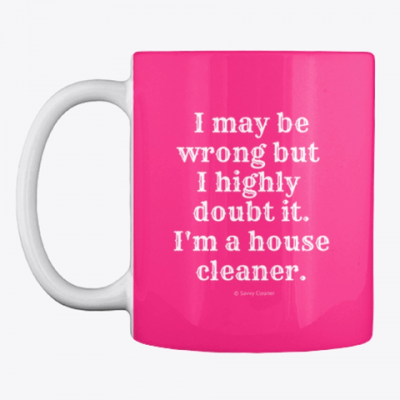 I May Be Wrong, Savvy Cleaner Funny Cleaning gifts, Cleaning mug
