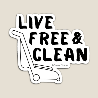 Live Free and Clean, Savvy Cleaner Funny Cleaning Gifts, Cleaning Magnet