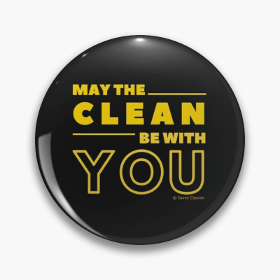 May the Clean Be With You, Savvy Cleaner Funny Cleaning Gifts, Cleaning Button