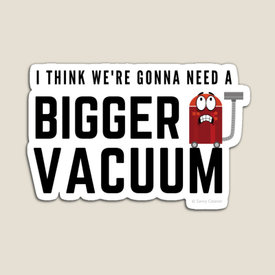 Need a Bigger Vacuum, Savvy Cleaner Funny Cleaning Gifts, Cleaning Magnet