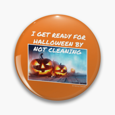 Ready for Halloween, Savvy Cleaner Funny Cleaning Gifts, Cleaning Button