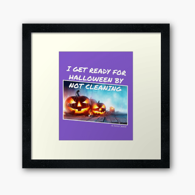Ready for Halloween, Savvy Cleaner Funny Cleaning Gifts, Cleaning Framed Art Print