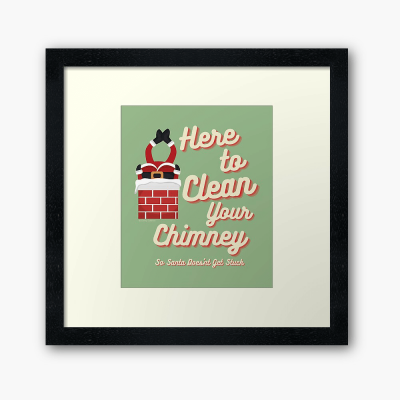 Clean Your Chimney, Savvy Cleaner, Funny Cleaning Gifts, Cleaning Framed Art Print