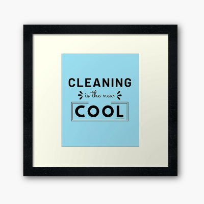 Cleaning is the New Cool, Savvy Cleaner Funny Cleaning Gifts, Cleaning Framed Art Print