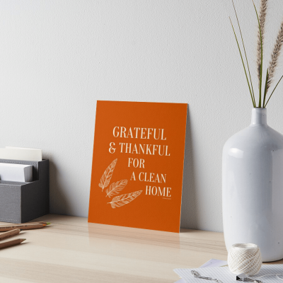 Grateful for a Clean Home, Savvy Cleaner, Funny Cleaning Gifts, Cleaning Art Board Print