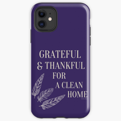 Grateful for a Clean Home, Savvy Cleaner, Funny Cleaning Gifts, Cleaning Iphone Case