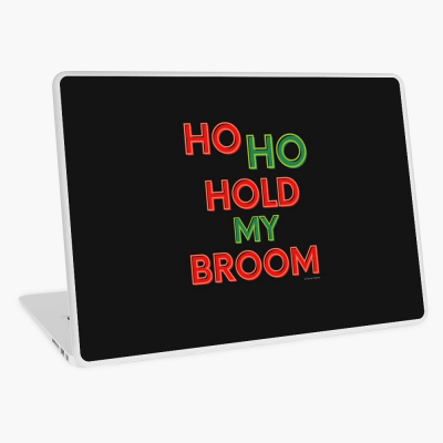 Ho Ho Hold My Broom, Funny Cleaning Gifts, Laptop Skin
