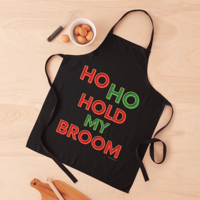 Ho Ho Hold My Broom, Savvy Cleaner Funny Cleaning Gifts, Cleaning Apron