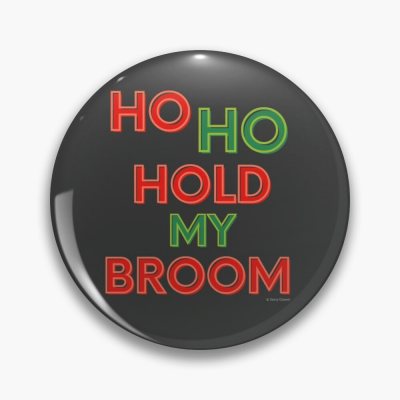 Ho Ho Hold My Broom, Savvy Cleaner Funny Cleaning Gifts, Cleaning Button